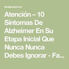 Atención – 10 Síntomas De Alzheimer En Su Etapa Inicial Que Nunca Nunca Debes Ignorar - FamiliaSalud.com