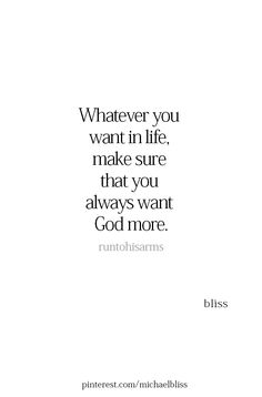 Whatever you want in life, make sure you always want God more. Bible Verses Quotes, Faith Quotes, Me Quotes, Scriptures, Quotes About God, Quotes To Live By, Spiritual Quotes, Positive Quotes, Cool Words