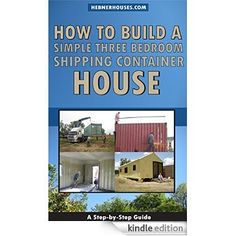 How to Build a Simple Three Bedroom Shipping Container House eBook: Bill Hebner, Chad Smith, Maureen Smith, Marion Jones: Amazon.ca: Kindle Store