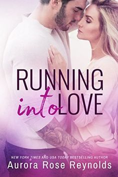 Running into Love by Aurora Rose Reynolds    It was great read that helped me escape the real world for a while and left me with a good mood and all mushy, so job well done Aurora Rose Reynolds. Thank You!