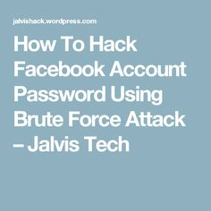 How To Hack Facebook Account Password Using Brute Force Attack – Jalvis Tech