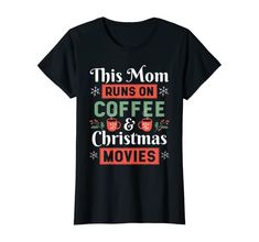 Amazon.com: Womens Mom Who Loves Christmas Movies and Coffee Funny Quote T-Shirt: Clothing