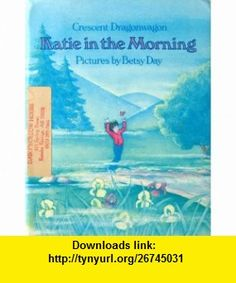 Katie in the Morning (9780060217297) Crescent Dragonwagon, Betsy Day , ISBN-10: 0060217294  , ISBN-13: 978-0060217297 ,  , tutorials , pdf , ebook , torrent , downloads , rapidshare , filesonic , hotfile , megaupload , fileserve