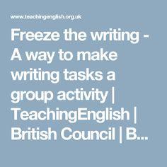 Freeze  the writing - A way to make writing tasks a group activity   TeachingEnglish   British Council   BBC