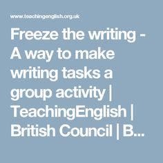 Freeze  the writing - A way to make writing tasks a group activity | TeachingEnglish | British Council | BBC