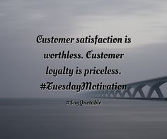 Quotes about Customer satisfaction is worthless. Customer loyalty is priceless.  #TuesdayMotivation with images background, share as cover photos, profile pictures on WhatsApp, Facebook and Instagram or HD wallpaper - Best quotes