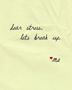 Dear Stress Lets Break Up