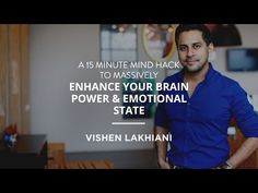 A 15 Minute Mind Hack to Massively Enhance Your Brain Power and Emotional State Vishen Lakhiani - YouTube
