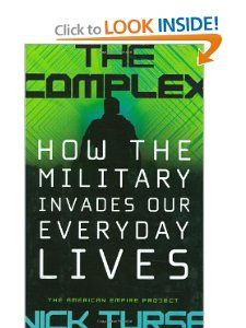 Amazon.com: The Complex: How the Military Invades Our Everyday Lives (American Empire Project) (9780805078961): Nick Turse: Books