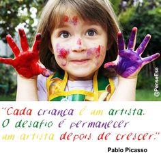 """""""Cada criança é um artista. O desafio é permanecer um artista depois de crescer."""" Pablo Picasso"""