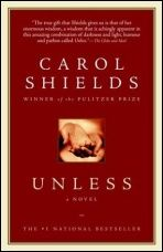 Carol Shields' last book, Unless. A beautiful writer who passed too soon.