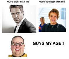 sad, but true. Hahaha...this is why i would always date younger boys.