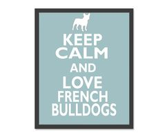 Art Print 8 x 10. Keep Calm And Love French Bull Dog Custom. $10.99, via Etsy.