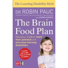 Brain Food Plan: Helping Your Child Overcome Learning Disabilities through Exercise and Nutrition (The Learning Disablity Myth)