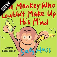 Children's Books: THE MONKEY WHO COULDN'T MAKE UP HIS MIND (Fun, Rhyming Bedtime Story/Picture Book About Making Good Choices and Appreciating What You Have, for Beginner Readers, Ages 2-8) - Kindle edition by Sally Huss. Children Kindle eBooks @ Amazon.com.