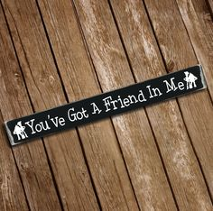 You've Got A Friend In Me Wooden Sign by PopCreativeDesigns on Etsy https://www.etsy.com/listing/257411235/youve-got-a-friend-in-me-wooden-sign
