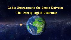 "Almighty God's Word ""God's Utterances to the Entire Universe (The Twenty-eighth Utterance)""Readings of God's Words agoCopyStart at:Introduction The Descent, The Entire Universe, Christian Videos, Spiritual Warfare, Believe In God, Knowing God, Faith In God, In The Flesh, Word Of God"