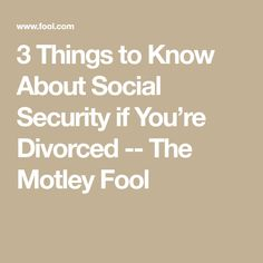 3 Things to Know About Social Security if Youre Divorced -- The Motley Fool Retirement Advice, Retirement Benefits, John Maxwell, Preparing For Divorce, Things To Know, 3 Things, Taylor Swift, Divorce For Women, Leadership