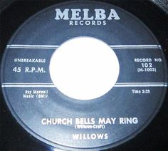 1956 Doo Wop 45 Rpm The Willows CHURCH BELLS MAY RING / BABY TELL ME On Melba 102.The Willows were a New York doo-wop group formed in 1953 as the Five Willows. The group comprised: Tony Middleton brothers Ralph and Joe Martin Richie Davis and John Steele..