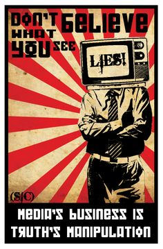 Don't Believe What You See. Russian propaganda in a modern context. 'Media's business is truth's manipulation'.