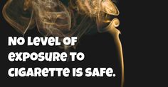No level of exposure to cigarette is safe.