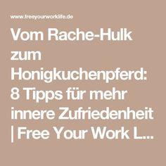 Vom Rache-Hulk zum Honigkuchenpferd: 8 Tipps für mehr innere Zufriedenheit   Free Your Work Life - Suzanne Frankenfeld