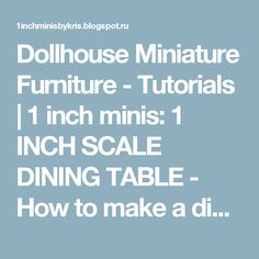 Dollhouse  Miniature  Furniture - Tutorials     |     1 inch minis: 1 INCH SCALE DINING TABLE  -  How to make a dining table from mat board.