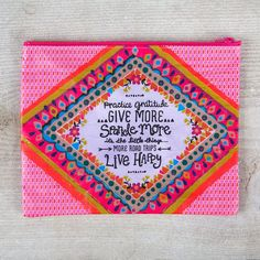 """Recycled Zippered Pouch with """"Practice gratitude, give more, sparkle more, it's the little things, more road trips, live happy."""""""