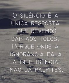 Silencio, respostas, ignorância e inteligência.