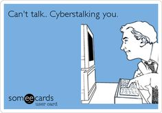 Free and Funny Flirting Ecard: Can't talk. Cyberstalking you. Funny Picture Quotes, Funny Pictures, Funny Pics, Stalking Quotes, Good Laugh Quotes, Lego, Dont Call Me, Interesting Topics, Facebook Humor