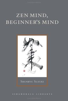 """""""In the beginner's mind there are many possibilities, but in the expert's there are few."""" -Shunryu Suzuki"""