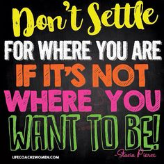 Happy happy Monday! Don't dare settle for where you are, if its not where you want to be!! Keep going for it!!