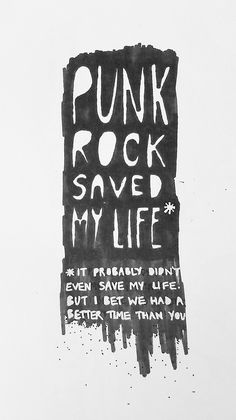 """""""punk rock saved my life... ...it probably didn't even save my life, it's true…"""
