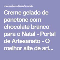 Creme gelado de panetone com chocolate branco para o Natal - Portal de Artesanato - O melhor site de artesanato com passo a passo gratuito