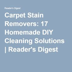 Carpet Stain Removers: 17 Homemade DIY Cleaning Solutions | Reader's Digest