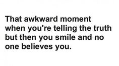 Ahhh Happens to me all the time especially with my family