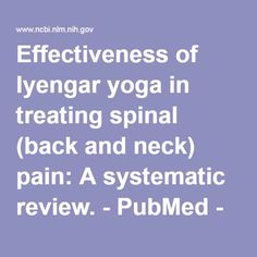 Effectiveness of Iyengar yoga in treating spinal (back and neck) pain: A systematic review. - PubMed - NCBI