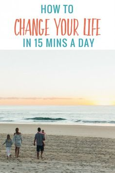 How to change your life in 15 minutes a day