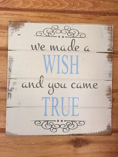 """SALE Ready to Ship - Was 35.00 Now 28.00 We made a wish and you came true 13""""w x 17 1/2"""" h hand-painted wood sign"""
