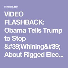 VIDEO FLASHBACK: Obama Tells Trump to Stop 'Whining' About Rigged Elections ⋆ US Herald
