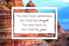 You may have weaknesses, but God has strength. You may have sin, but God has grace.  Visit and like my page: https://www.facebook.com/heavenboundblog4u?fref=ts