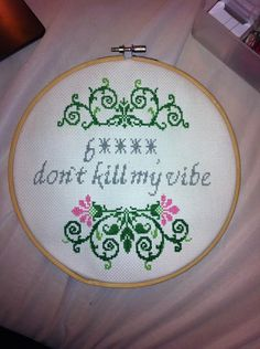 b****, dont kill my vibe cross stitch pattern. Sarcastic cross stitch pattern is classy, subtle, and mildly offensive, just the way you like it.
