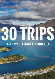 From urban hiking in South America to bar hopping in Europe, here are 30 destinations guaranteed to change your life for the better.