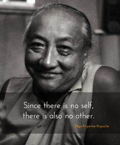 No self, no other ~ Dilgo Khyentse Rinpoche http://justdharma.com/s/tlken  Since there is no self, there is also no other.  – Dilgo Khyentse Rinpoche  source: https://www.facebook.com/dilgokhyentseshechen