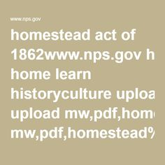 homestead act of 1862www.nps.gov home learn historyculture upload mw,pdf,homestead%20act,txt.pdf Five Civilized Tribes, Homestead Act, H & M Home, Homesteading, Acting, Pdf, Learning, Studying, Teaching