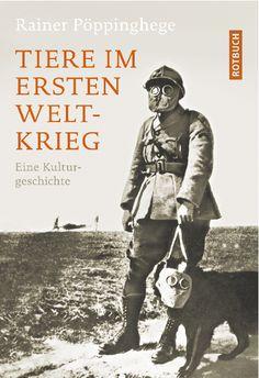 Tiere im Ersten Weltkrieg: Eine Kulturgeschichte von Rainer Pöppinghege, Rotbuch 2014, ISBN-13: 978-3867892001