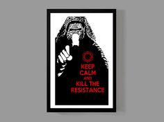Kylo Ren Custom Poster - Keep Calm and Kill The Resistance - Inspirational, Motivational, Funny, Quote by MusicAndArtCoUSA on Etsy