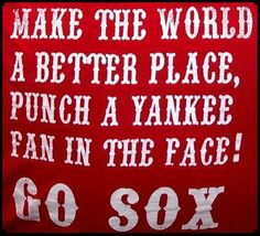 Lol....funny...but I have Yankee fan friends....I couldn't do this....