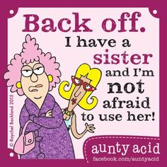 Watch out, she's tough!!  https://www.facebook.com/auntyacid/photos/a.200145623427742.40442.200144556761182/827762367332728/?type=1 https://www.facebook.com/profile.php?id=100007387065327