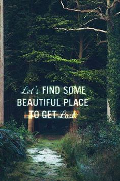 """""""Let's find some beautiful place to get lost"""""""